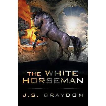 The White Horseman by Graydon & J. S.