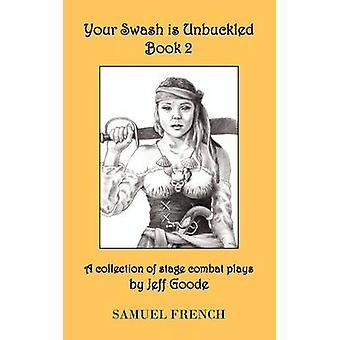 Your Swash Is Unbuckled Book 2 by Goode & Jeff