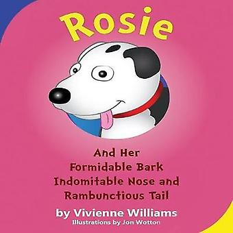 Rosie and Her Formidable Bark Indomitable Nose and Rambunctious Tail by Williams & Vivienne