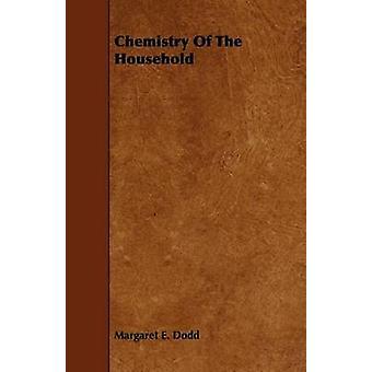 Chemistry Of The Household by Dodd & Margaret E.