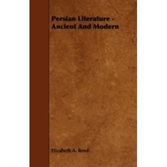 Persian Literature  Ancient and Modern by Reed & Elizabeth A.