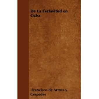 De La Esclavitud en Cuba by Cspedes & Francisco de Armas y