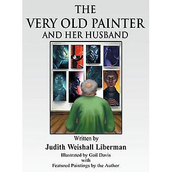 The Very Old Painter and Her Husband by Liberman & Judith Weinshall