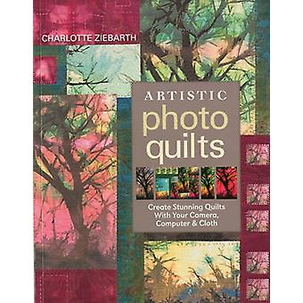 Artistic Photo QuiltsPrintonDemandEdition Create Stunning Quilts with Your Camera Computer  Cloth by Ziebarth & Charlotte