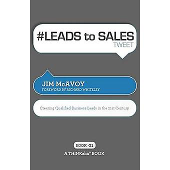 LEADS to SALES tweet Book01 Creating Qualified Business Leads in the 21st Century by McAvoy & Jim