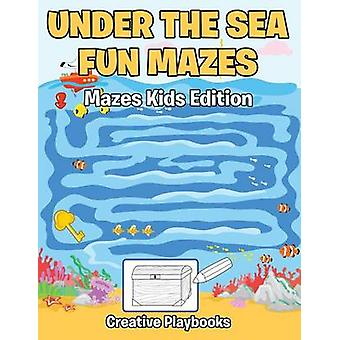 Under the Sea Fun Mazes Mazes Kids Edition by Creative Playbooks