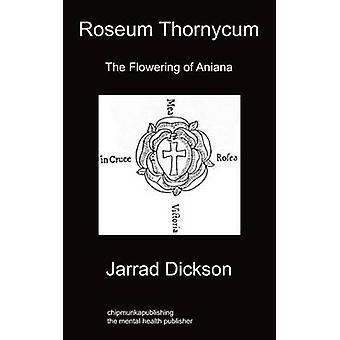 Roseum Thornycum The Flowering of Aniana by Dickson & Jarrad