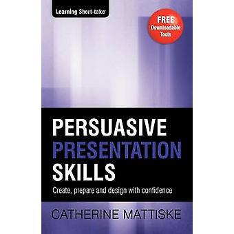 Persuasive Presentation Skills by Mattiske & Catherine