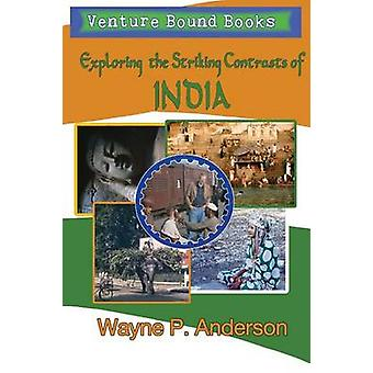 Exploring the Striking Contrasts of India by Anderson & Wayne P.