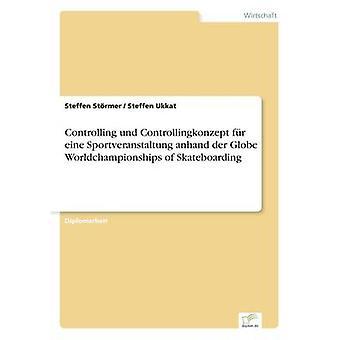 Controlling und Controllingkonzept fr eine Sportveranstaltung anhand der Globe Worldchampionships of Skateboarding by Strmer & Steffen