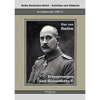 Prinz Max von Baden. Erinnerungen und Dokumente II by von Baden & Max