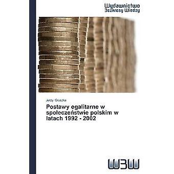 Postawy egalitarne w spoeczestwie polskim w latach 1992  2002 by Gruszka Jerzy