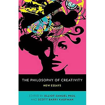 The Philosophy of Creativity - New Essays by Elliot Samuel Paul - 9780