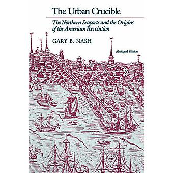 The Urban Crucible - The Northern Seaports and the Origins of the Amer