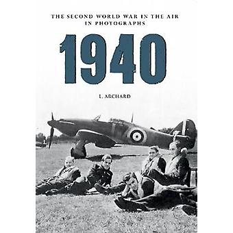 1940 The Second World War in the Air in Photographs by Louis Archard