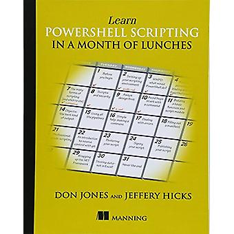 Learn PowerShell Scripting in a Month of Lunches by Don Jones - 97816