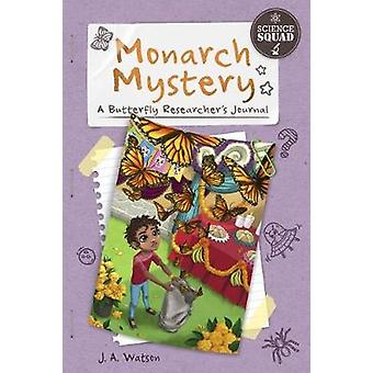 Science Squad - Monarch Mystery - A Butterfly Researcher's Journal by J