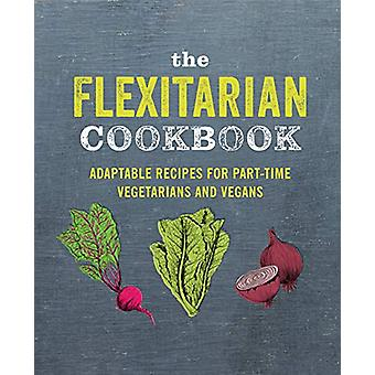 The Flexitarian Cookbook - Adaptable Recipes for Part-Time Vegetarians