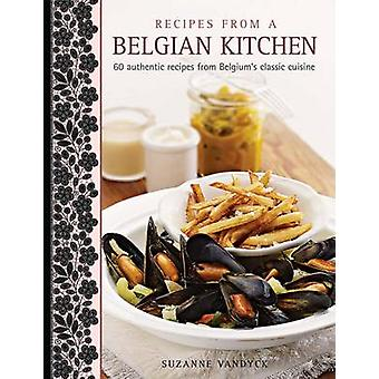 Recipes from a Belgian Kitchen - 60 Authentic Recipes from Belgium's C