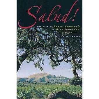 Salud! - Ökningen av Santa Barbara & apos, vinindustrin av Victor W. Geraci
