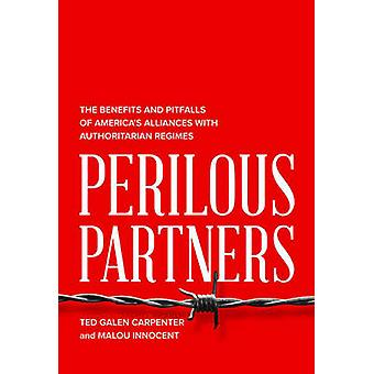 Perilous Partners - The Benefits and Pitfalls of America S Alliances w
