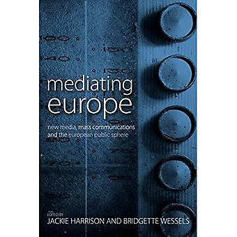 Mediating Europe: New Mass Media, Mass Communications, and the European Public Sphere