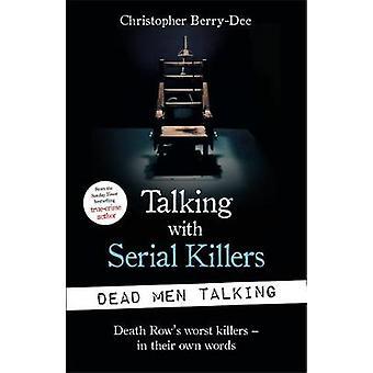 Talking with Serial Killers - Dead Men Talking - Death Row's worst kill