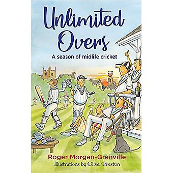 Unlimited Overs - A Season of Midlife Cricket by Roger Morgan-Grenvill