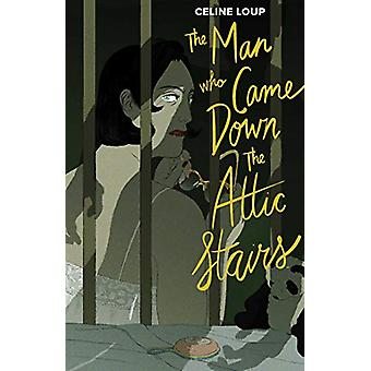 The Man Who Came Down the Attic Stairs by Celine Loup - 9781684153527