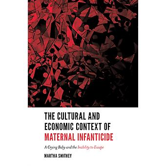 The Cultural and Economic Context of Maternal Infanticide by Smithey & Martha