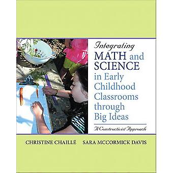 Integrating Math and Science in Early Childhood Classrooms Through Big Ideas  A Constructivist Approach by Christine Chaille & Sara Davis