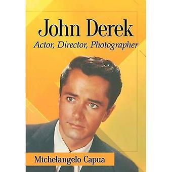 John Derek: Hans karriere som skuespiller, instruktør og fotograf