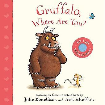 Gruffalo, Where Are You?: A Felt Flaps Book (Gruffalo Baby) [Board book]