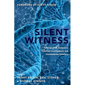 Silent Witness  Forensic DNA Evidence in Criminal Investigations and Humanitarian Disasters by Foreword by Scott Turow & Edited by Henry Erlich & Edited by Eric Stover & Edited by Thomas J White