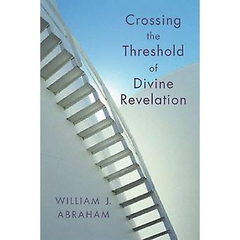 Crossing the Threshold of Divine Revelation by William J. Abraham - 9