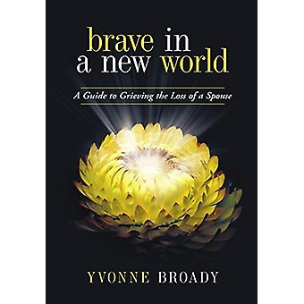 Brave in a New World - A Guide to Grieving by Yvonne Broady - 97814834