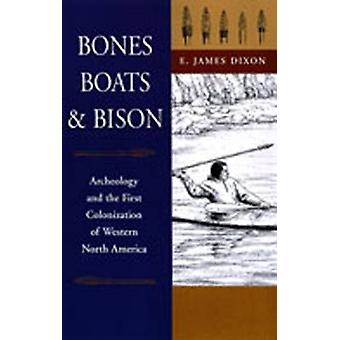 Bones Boats and Bison by E.James Dixon