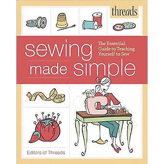Threads Sewing Made Simple The Essential Guide to Teaching Yourself to Sew by Edited by Threads