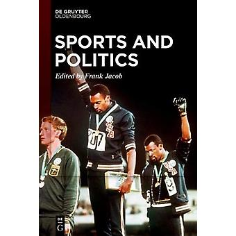 Sports and Politics by Edited by Frank Jacob