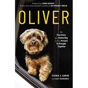 Oliver The True Story of a Stolen Dog and the Humans He Brought Together