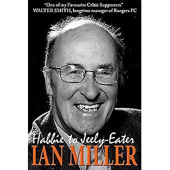 Von Habbie zu Jeely-Eater - Ian Miller Eine Autobiografie