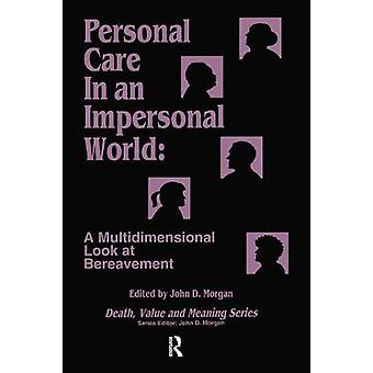 Personal Care in an Impersonal World A Multidimensional Look at Bereavement Death Value and Meaning Series