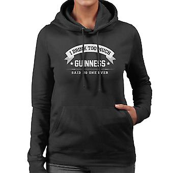 I Drink Too Much Guinness Said No One Ever Women's Hooded Sweatshirt