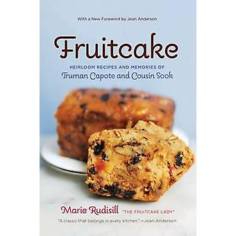 Fruitcake - Heirloom Recipes and Memories of Truman Capote & Cousin So