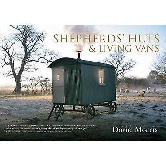 Shepherds' Huts & Living Vans by David Morris - 9781445621364 Book