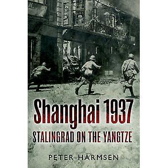 Shanghai 1937 - Stalingrad on the Yangtze by Peter Harmsen - 978161200