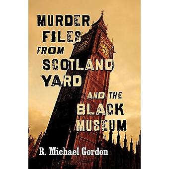 Murder Files from Scotland Yard and the Black Museum by Murder Files
