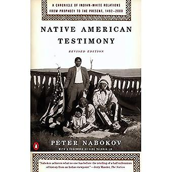 Native American Testimony: A Chronicle of Indian-White Relations from Prophecy to the Present, 1492-2000