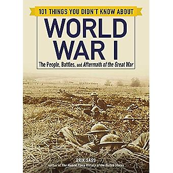 101 Things You Didn't Know� about World War I: The People, Battles, and Aftermath of the Great War� (101 Things)
