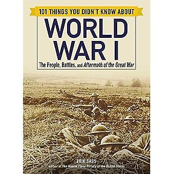 101 asioita et tiennyt ensimmäinen maailmansota ihmiset, taistelut ja maailmansodan jälkimainingeissa (101 asioita)